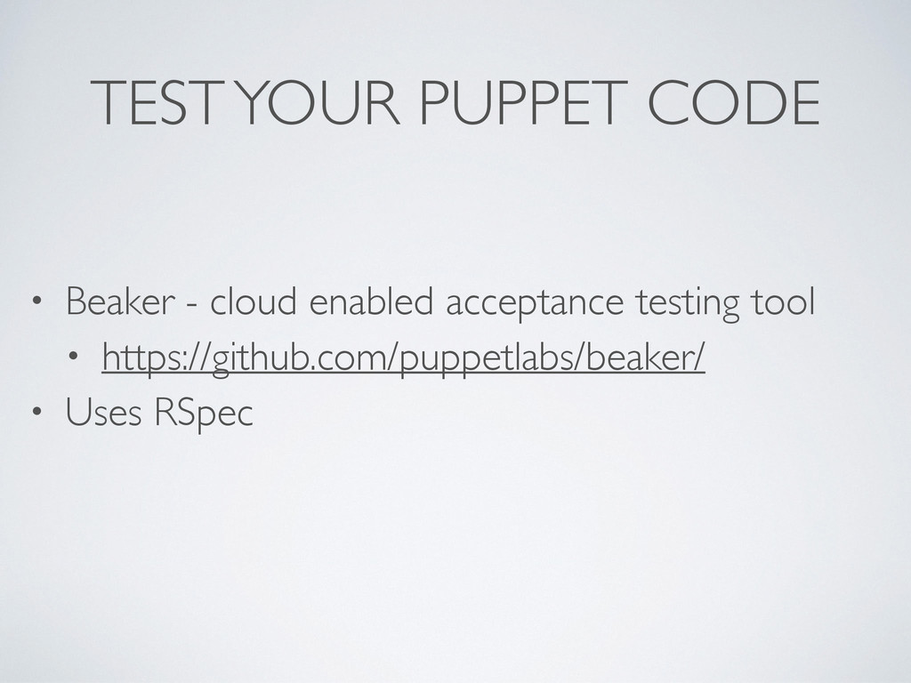 TEST YOUR PUPPET CODE • Beaker - cloud enabled ...