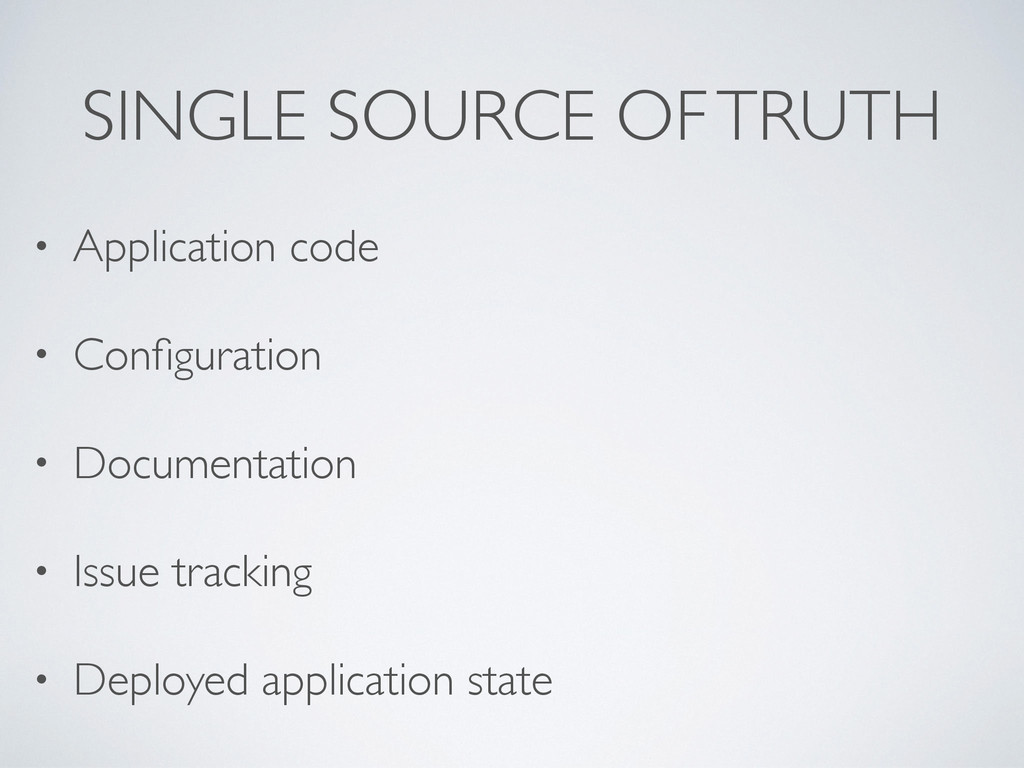 SINGLE SOURCE OF TRUTH • Application code • Con...