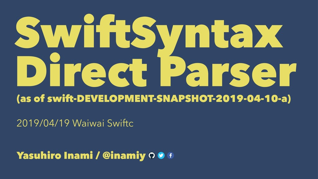 SwiftSyntax Direct Parser (as of swift-DEVELOPM...