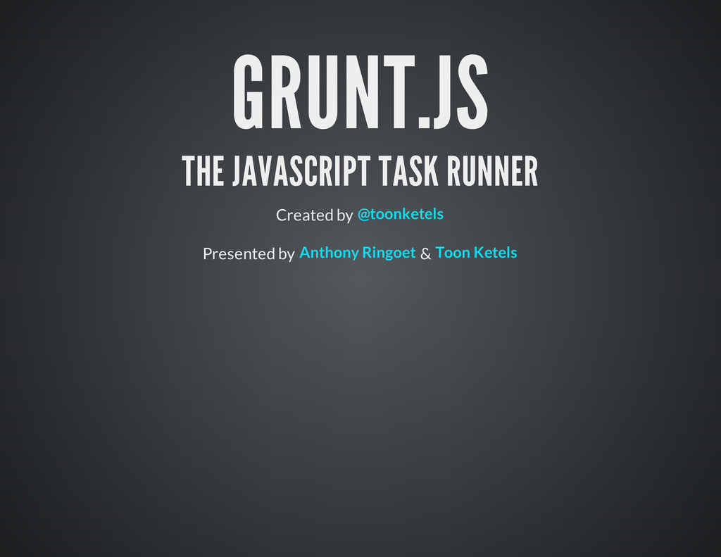 GRUNT.JS THE JAVASCRIPT TASK RUNNER Created by ...