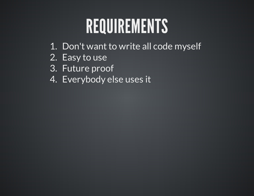 REQUIREMENTS 1. Don't want to write all code my...