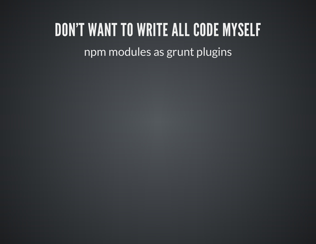 DON'T WANT TO WRITE ALL CODE MYSELF npm modules...