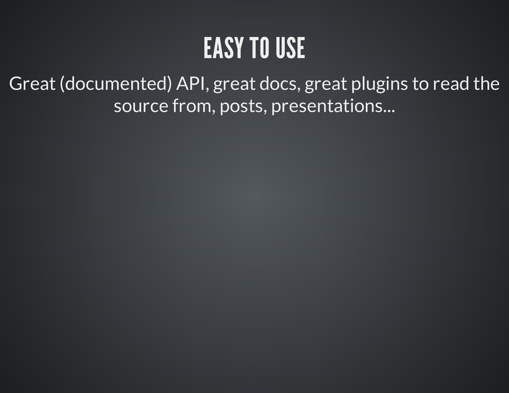 EASY TO USE Great (documented) API, great docs,...