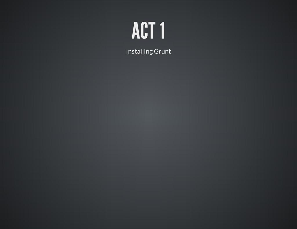 ACT 1 Installing Grunt
