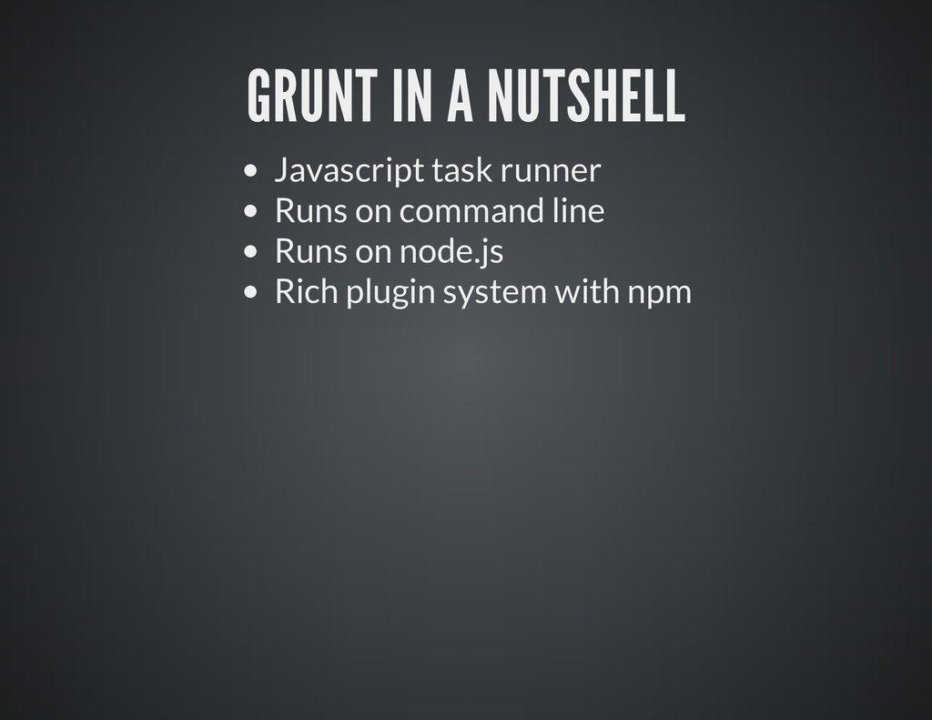 GRUNT IN A NUTSHELL Javascript task runner Runs...