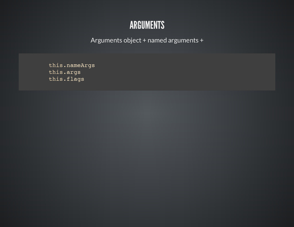 ARGUMENTS Arguments object + named arguments + ...