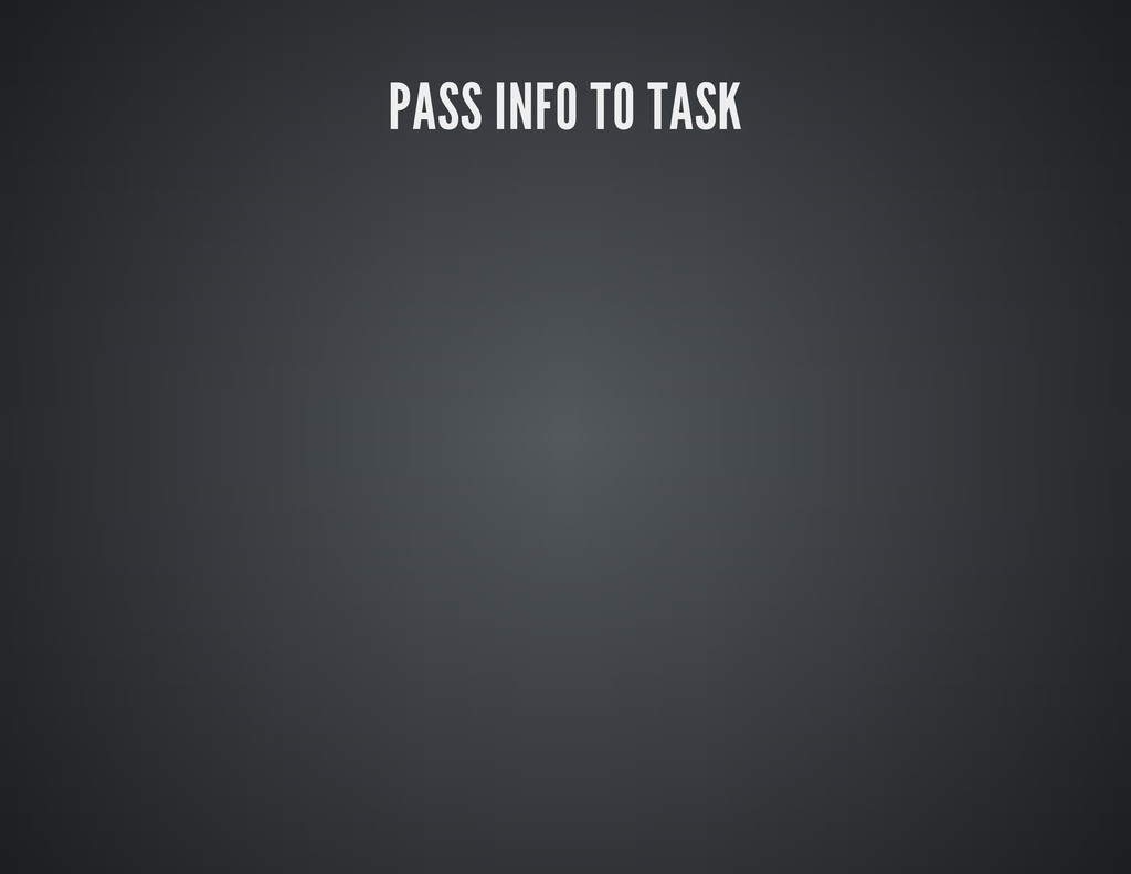 PASS INFO TO TASK
