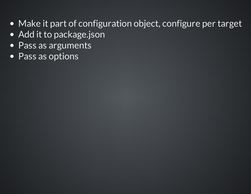 Make it part of configuration object, configure...