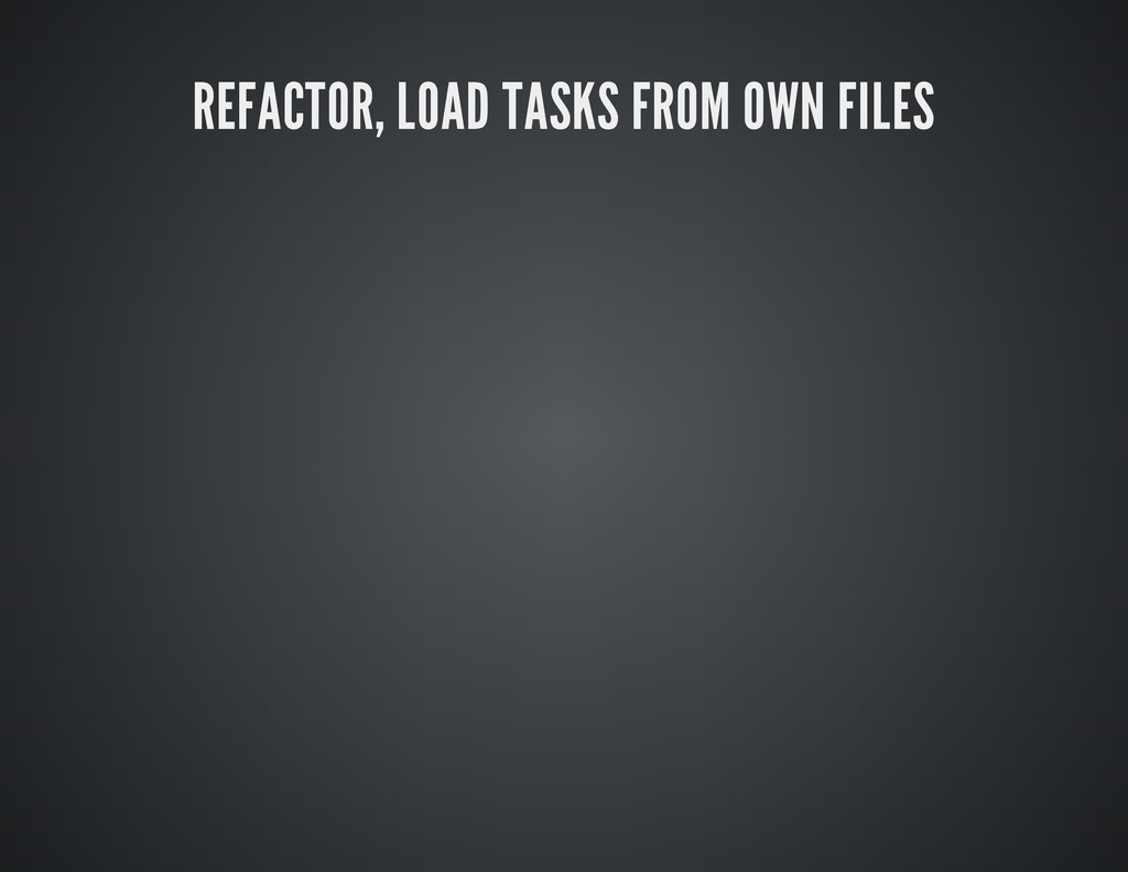REFACTOR, LOAD TASKS FROM OWN FILES