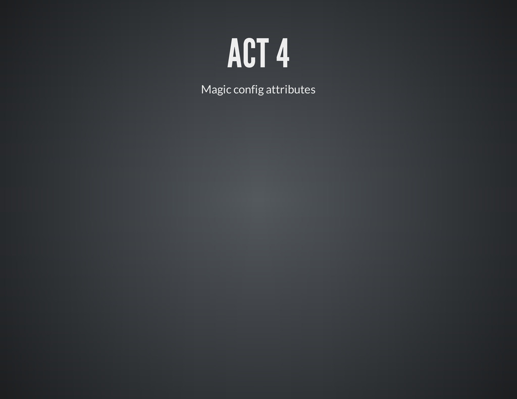 ACT 4 Magic config attributes