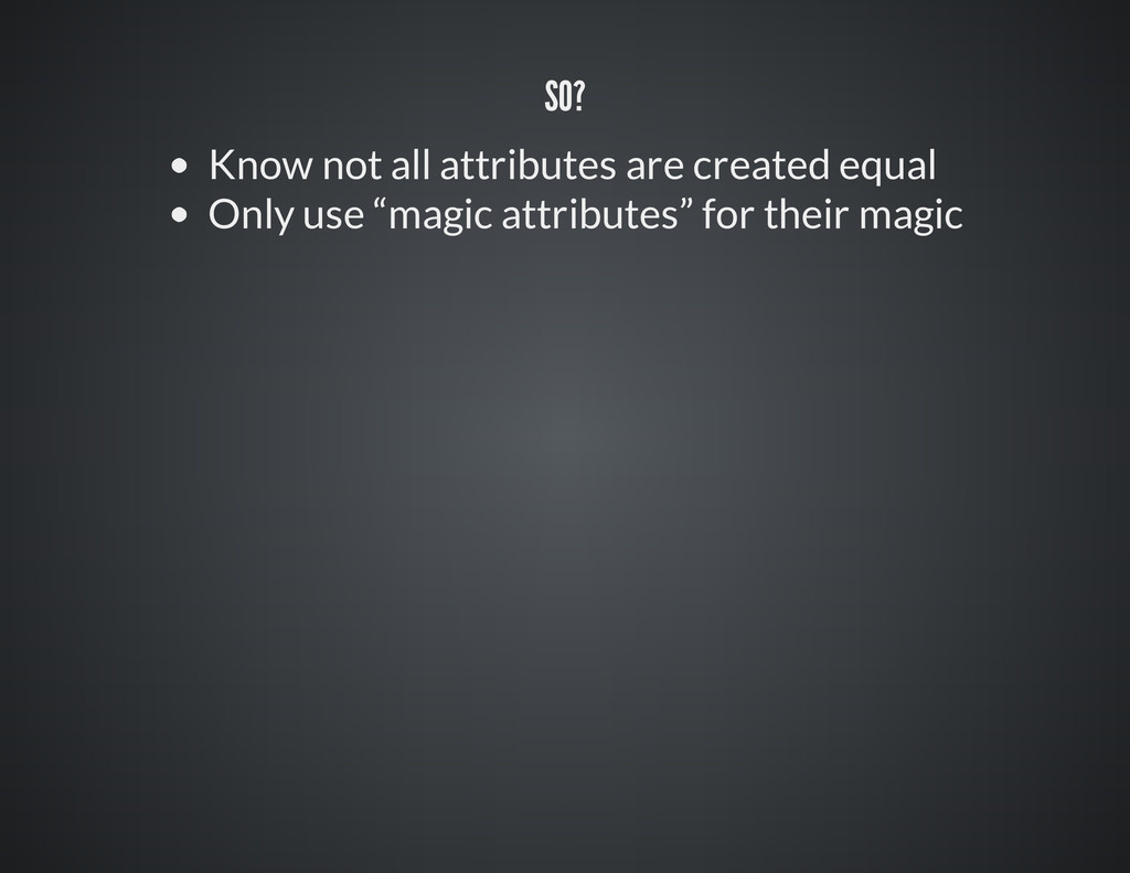 SO? Know not all attributes are created equal O...