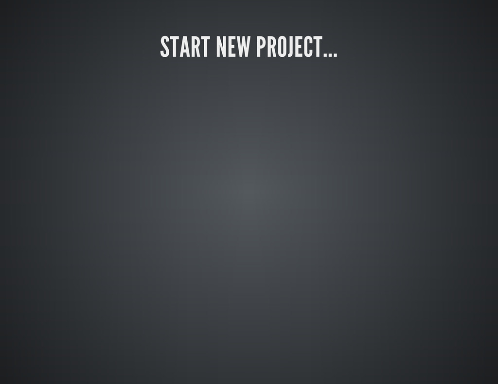 START NEW PROJECT...