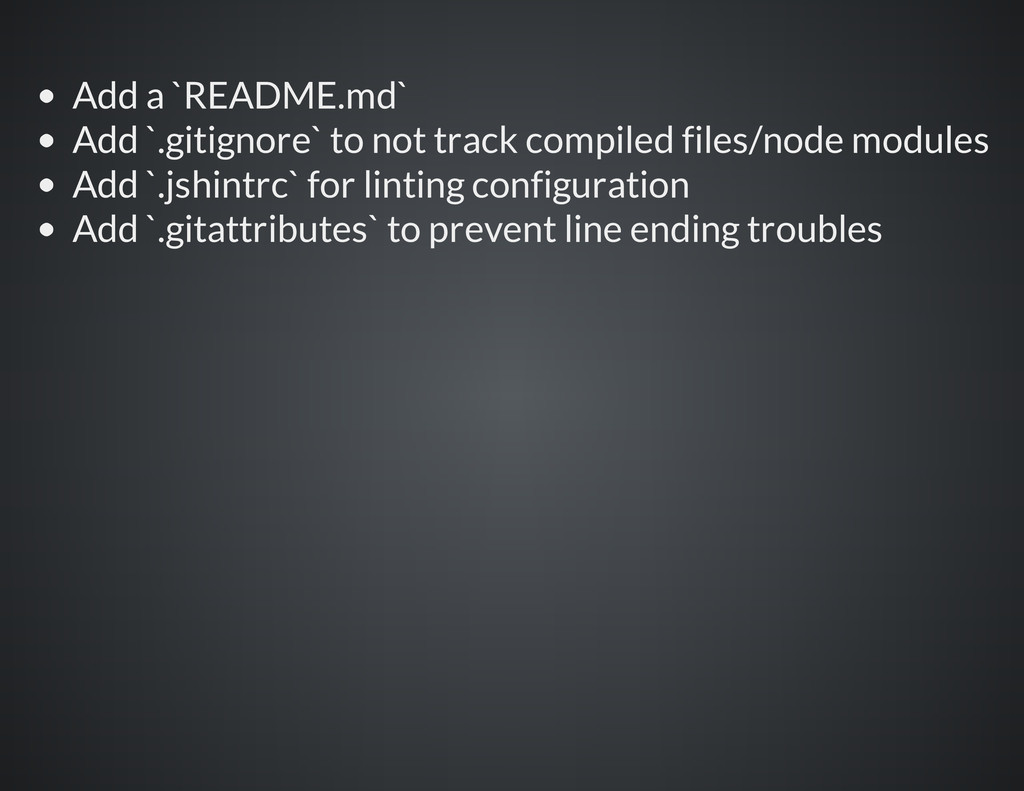 Add a `README.md` Add `.gitignore` to not track...