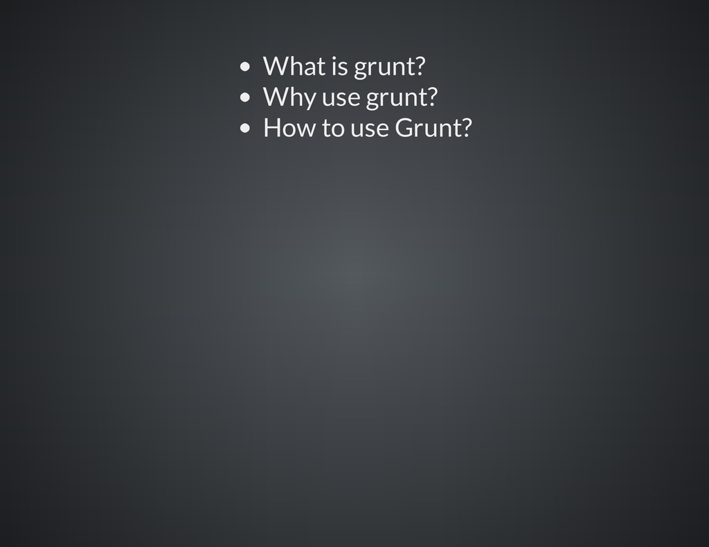 What is grunt? Why use grunt? How to use Grunt?