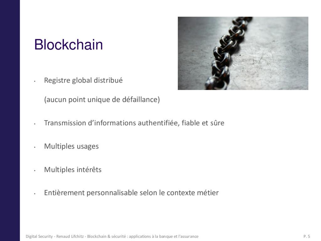 Blockchain • Registre global distribué (aucun p...