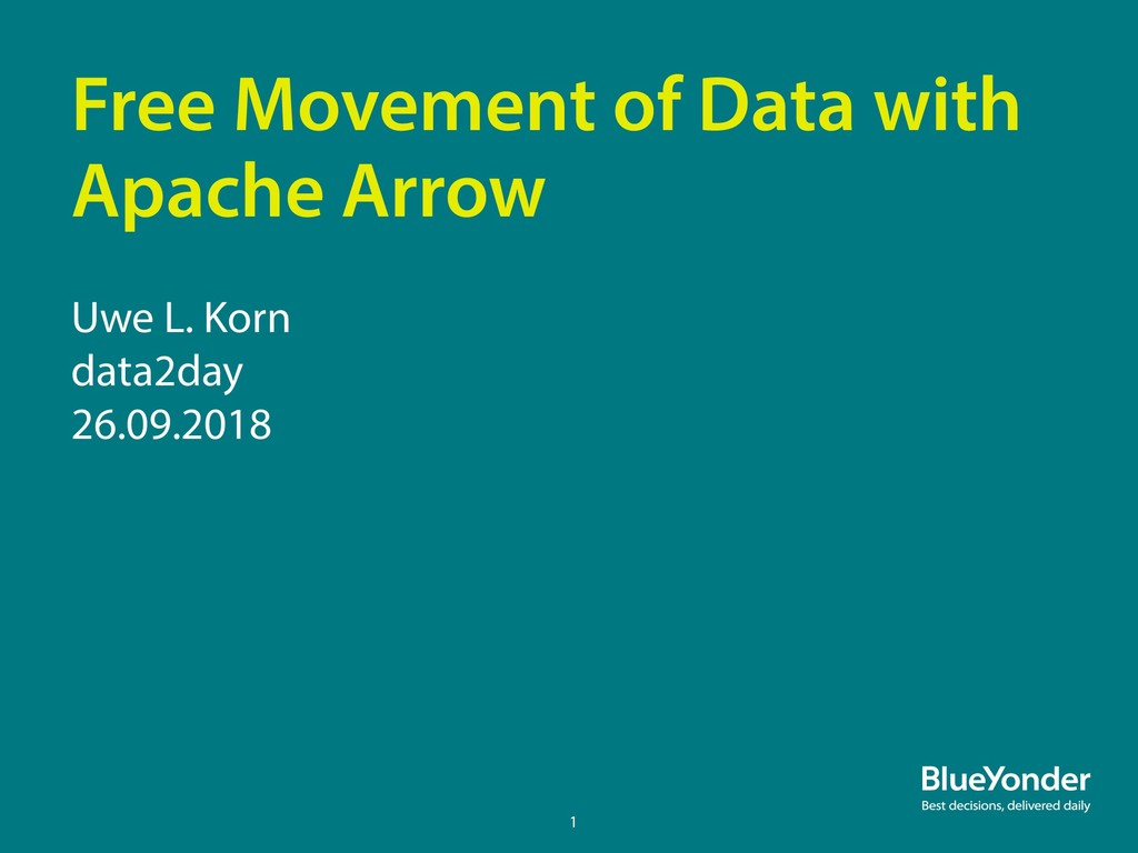 Free Movement of Data with Apache Arrow Uwe L. ...