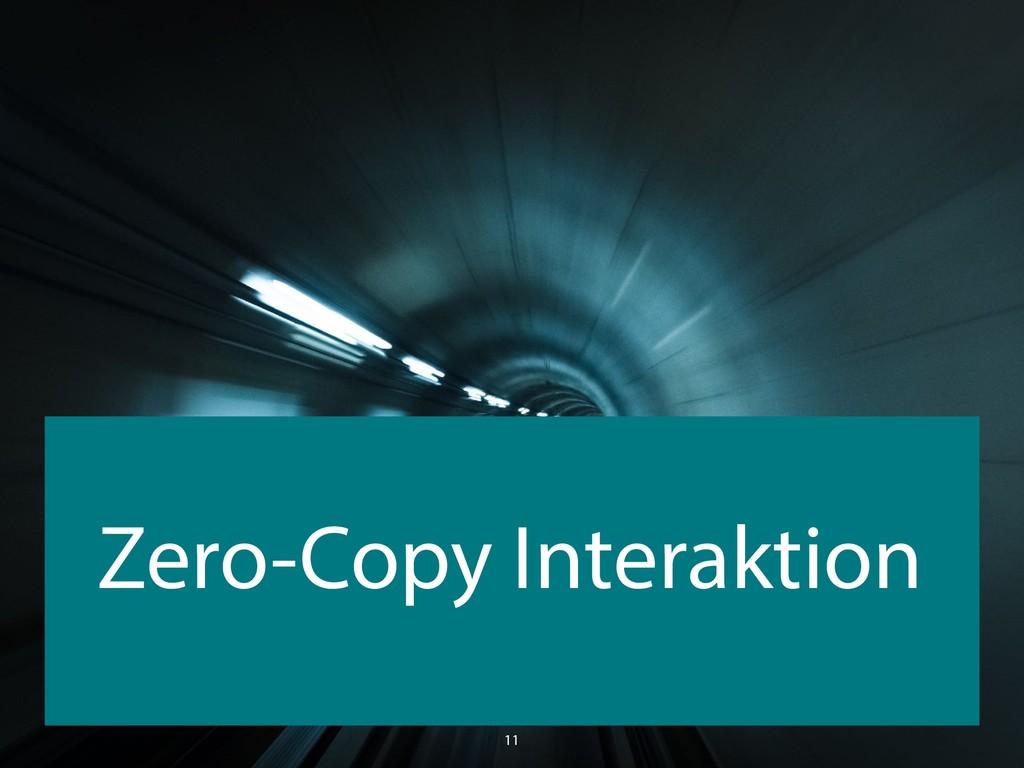 Zero-Copy Interaktion 11
