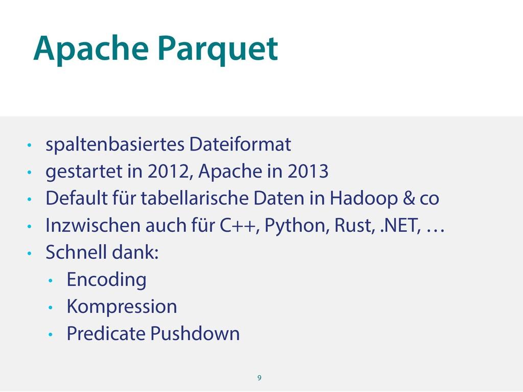 Apache Parquet 9 • spaltenbasiertes Dateiformat...