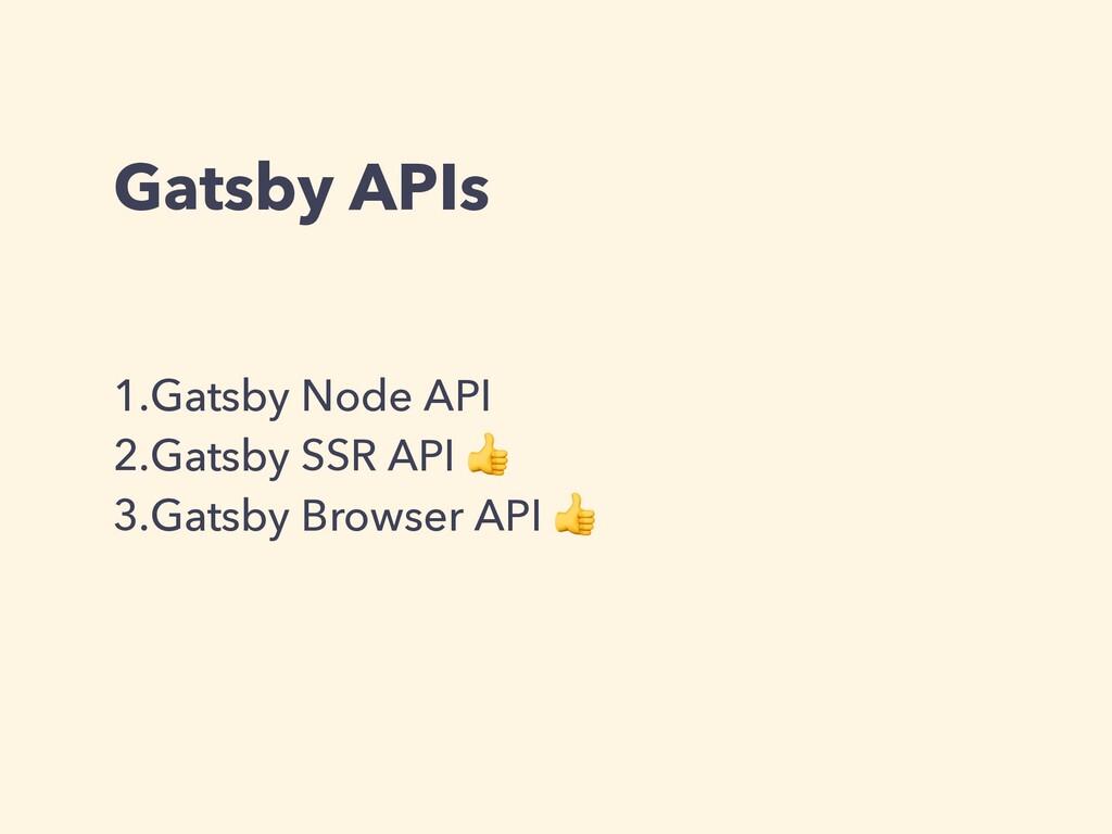 Gatsby APIs 1.Gatsby Node API 2.Gatsby SSR API ...