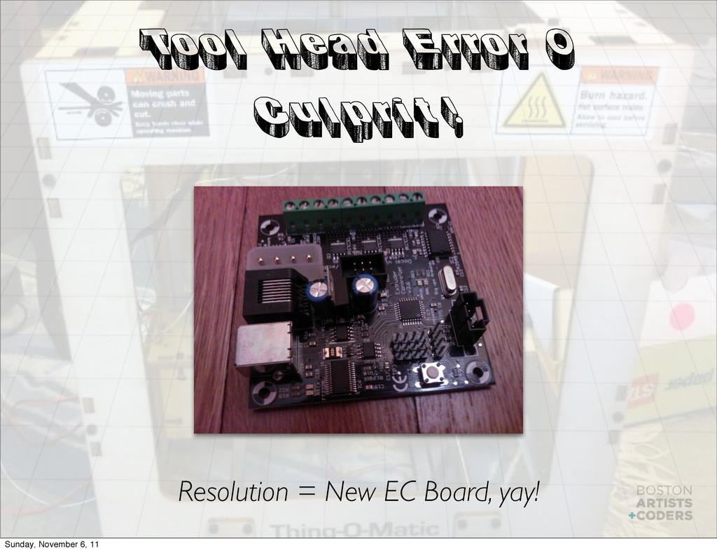 Tool Head Error 0 Culprit! Resolution = New EC ...