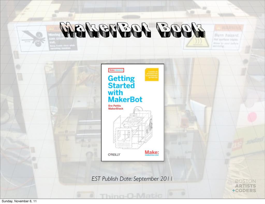 MakerBot Book EST Publish Date: September 2011 ...