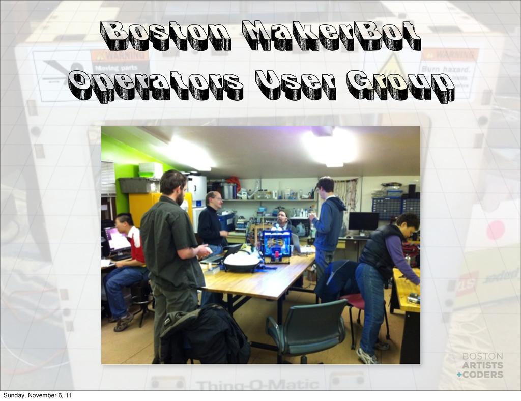 Boston MakerBot Operators User Group Sunday, No...
