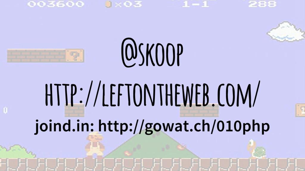 @skoop http://leftontheweb.com/ joind.in: http:...