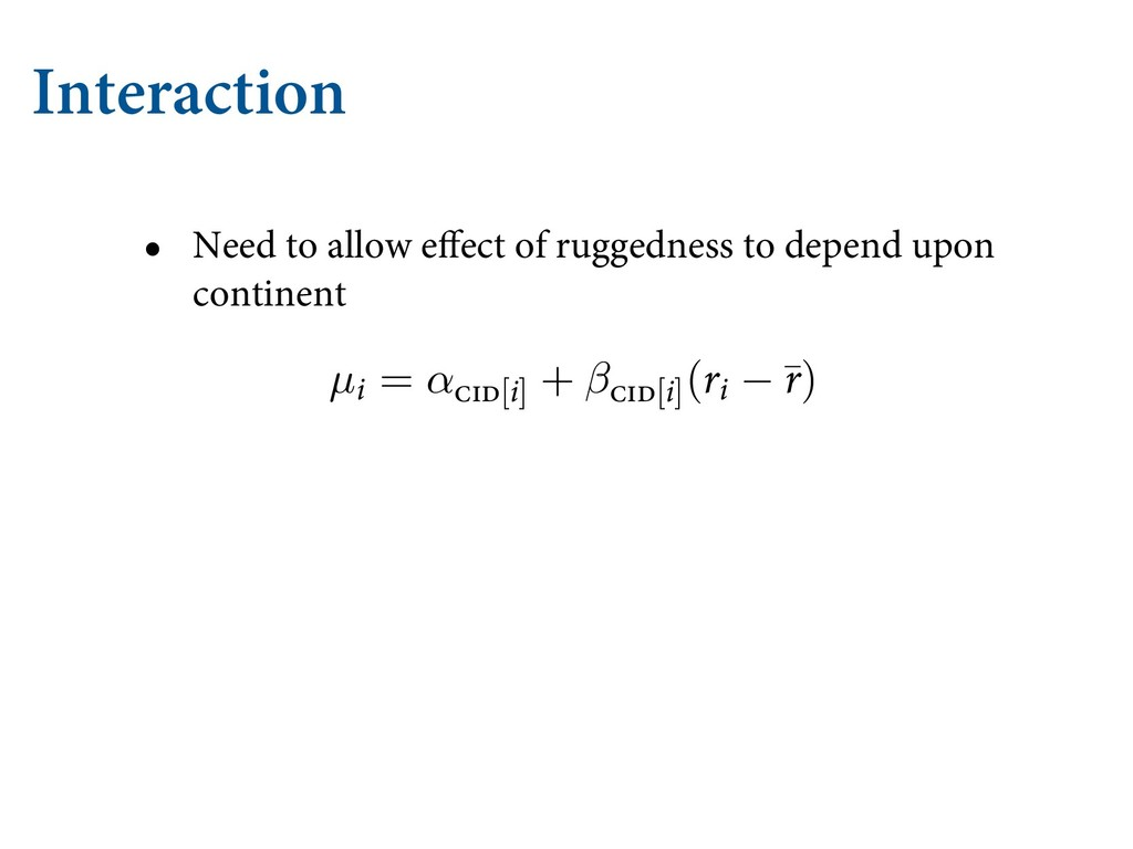 Interaction • Need to allow effect of ruggedness...
