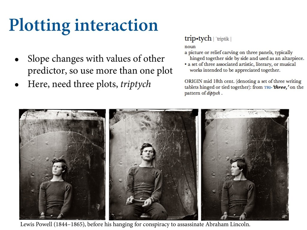 Plotting interaction • Slope changes with value...