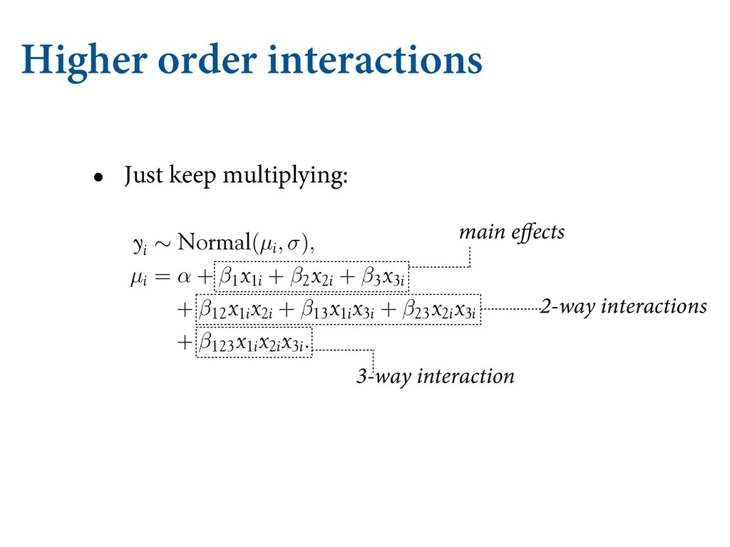 Higher order interactions • Just keep multiplyi...