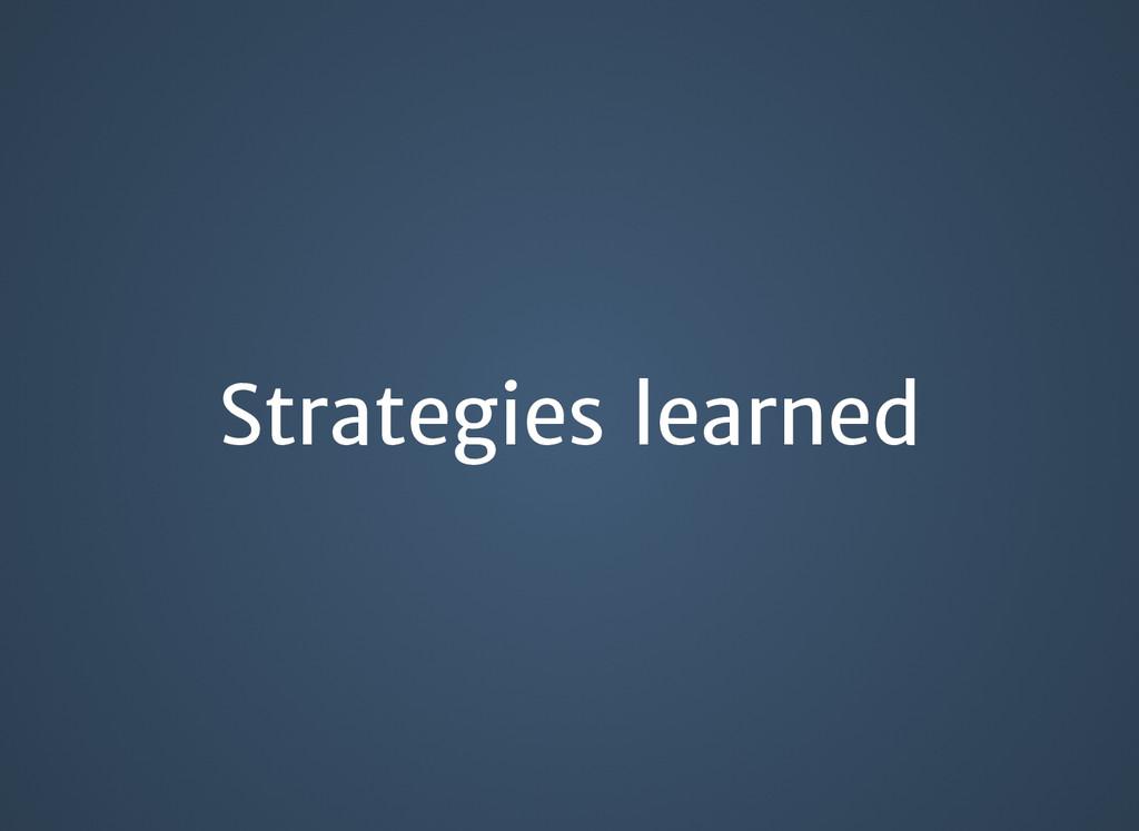 Strategies learned Strategies learned