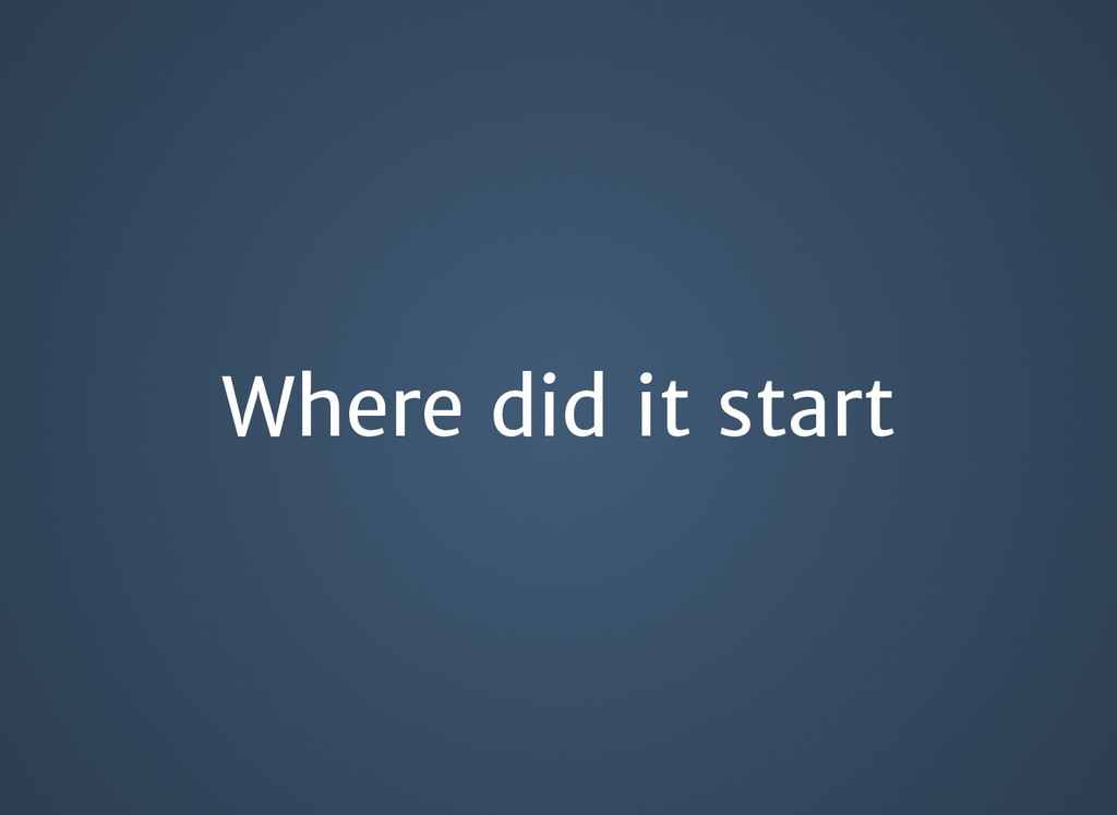 Where did it start Where did it start