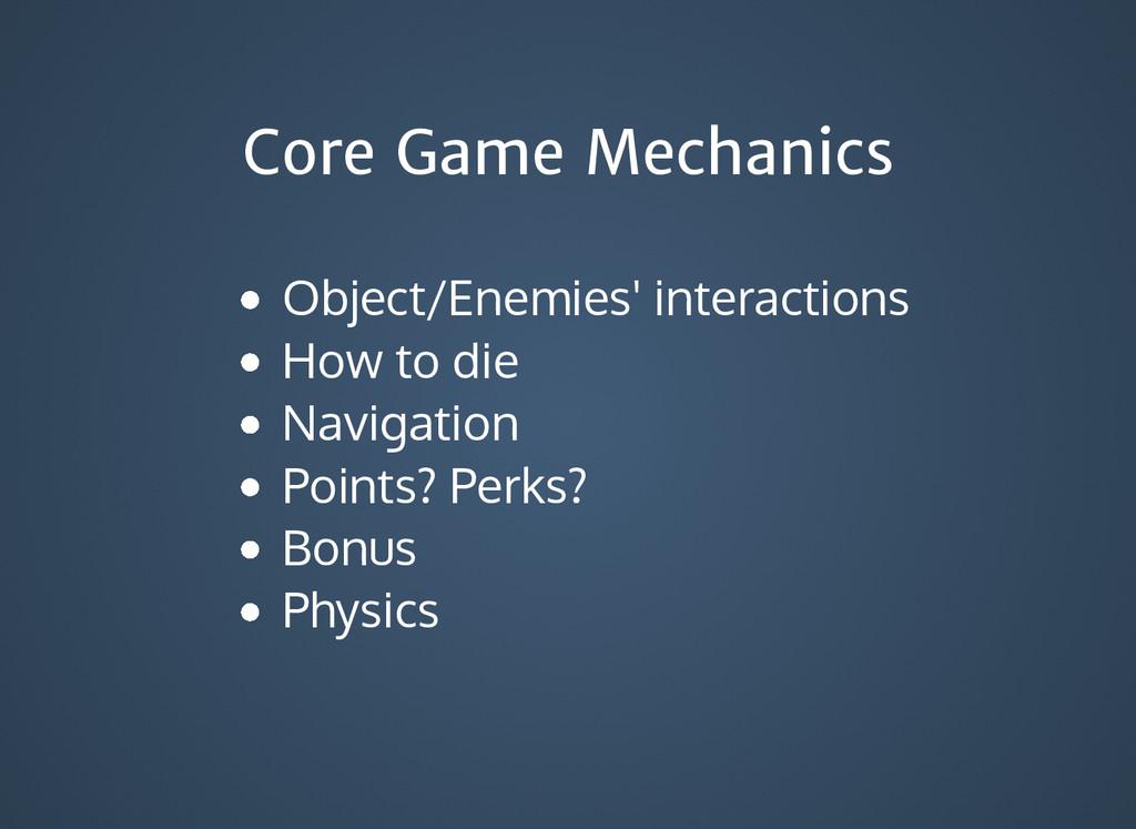 Core Game Mechanics Core Game Mechanics Object/...