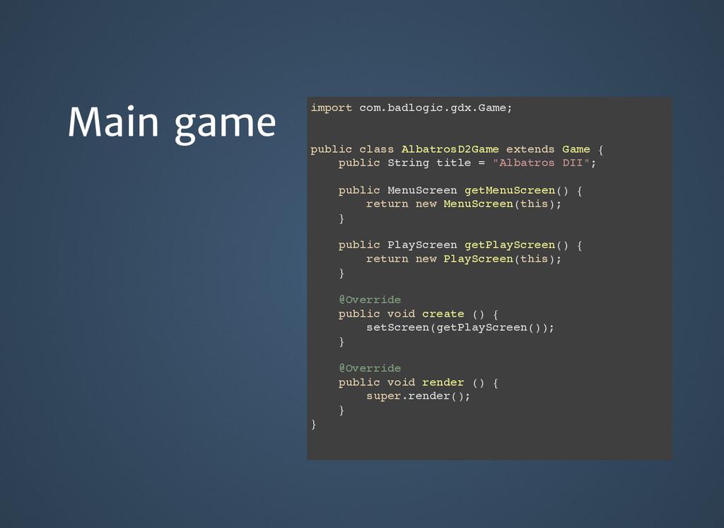 Main game Main game import com.badlogic.gdx.Gam...