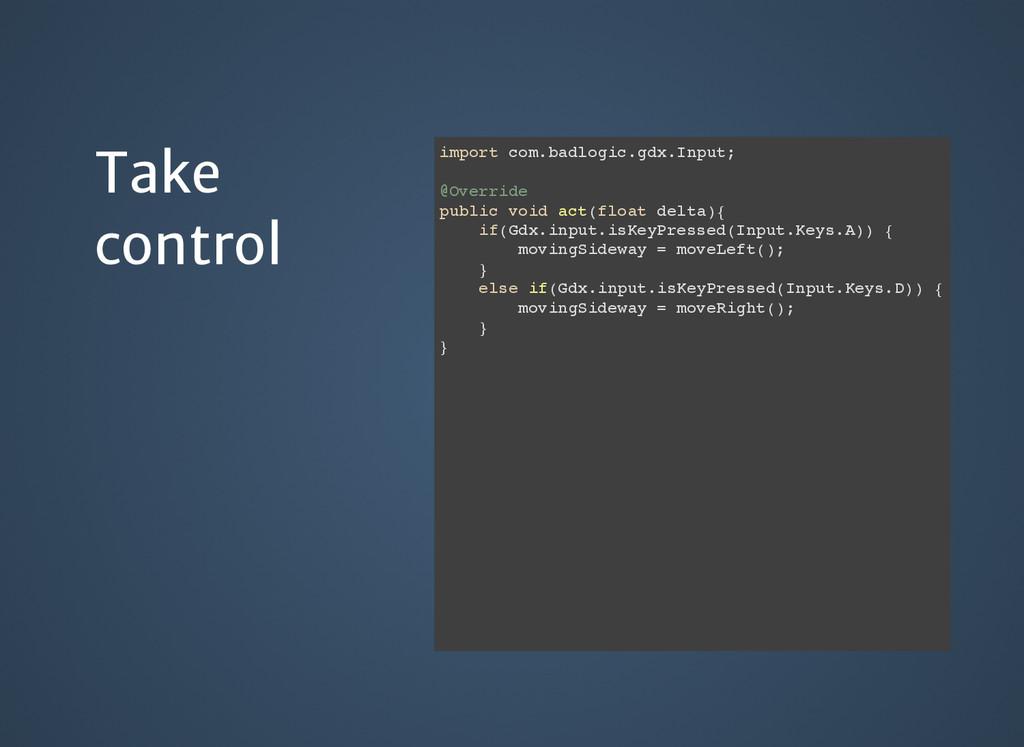 Take Take control control import com.badlogic.g...