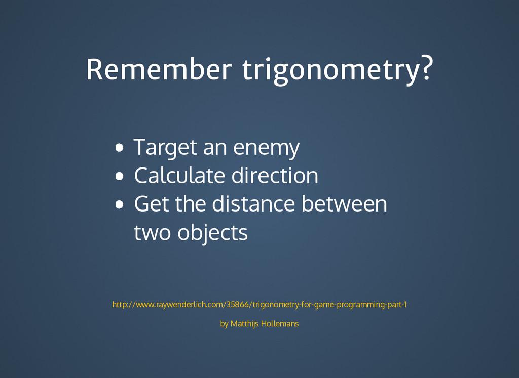 Remember trigonometry? Remember trigonometry? T...