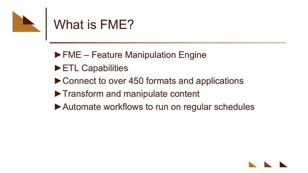What is FME? ►FME – Feature Manipulation Engine...