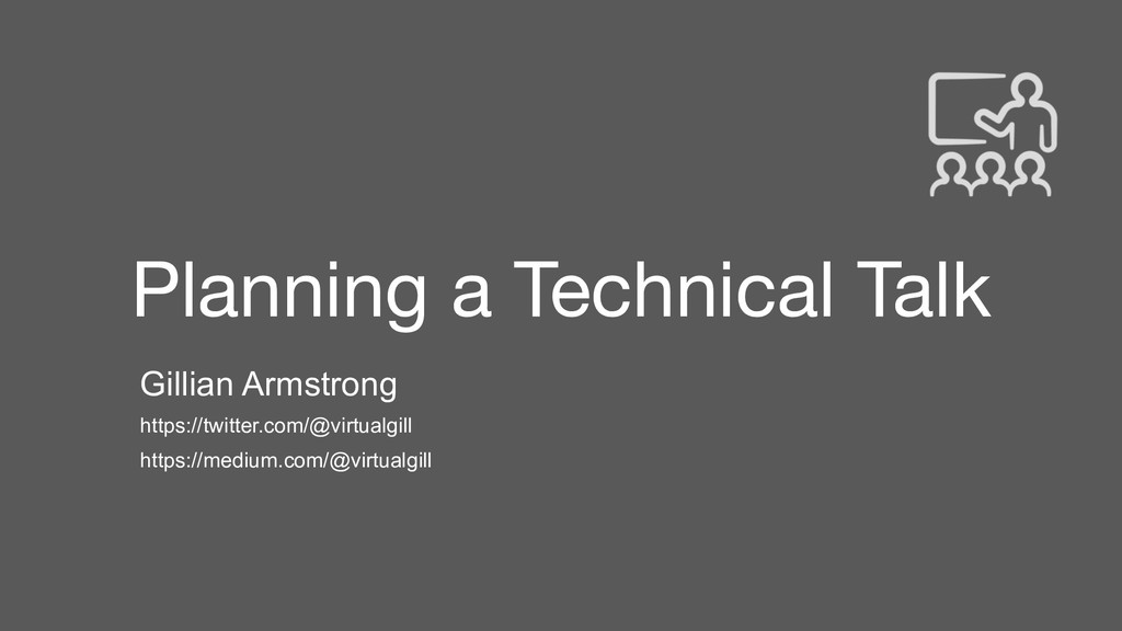 Planning a Technical Talk Gillian Armstrong htt...