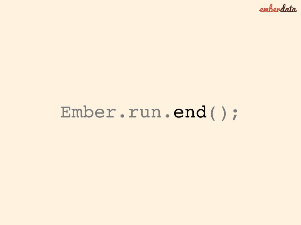 Ember.run.end();