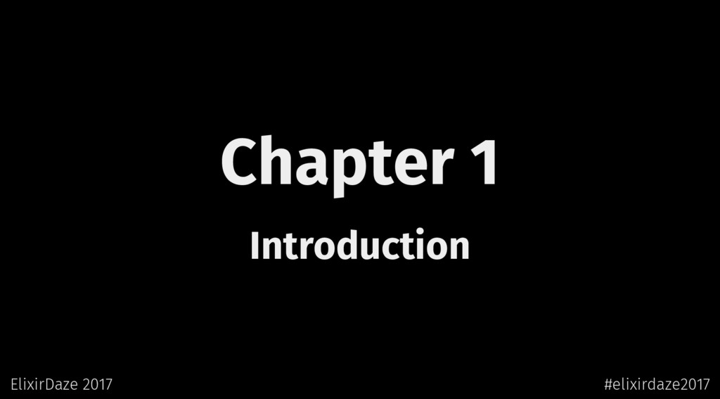 Chapter 1 Introduction ElixirDaze 2017 #elixird...