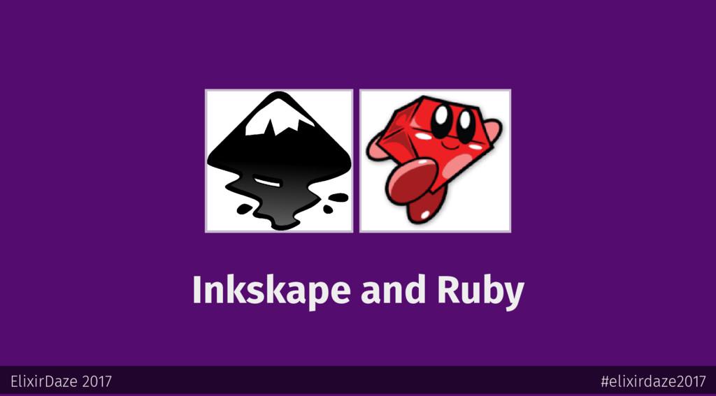Inkskape and Ruby ElixirDaze 2017 #elixirdaze20...