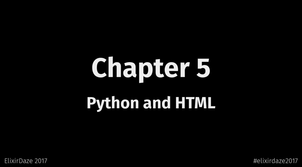 Chapter 5 Python and HTML ElixirDaze 2017 #elix...