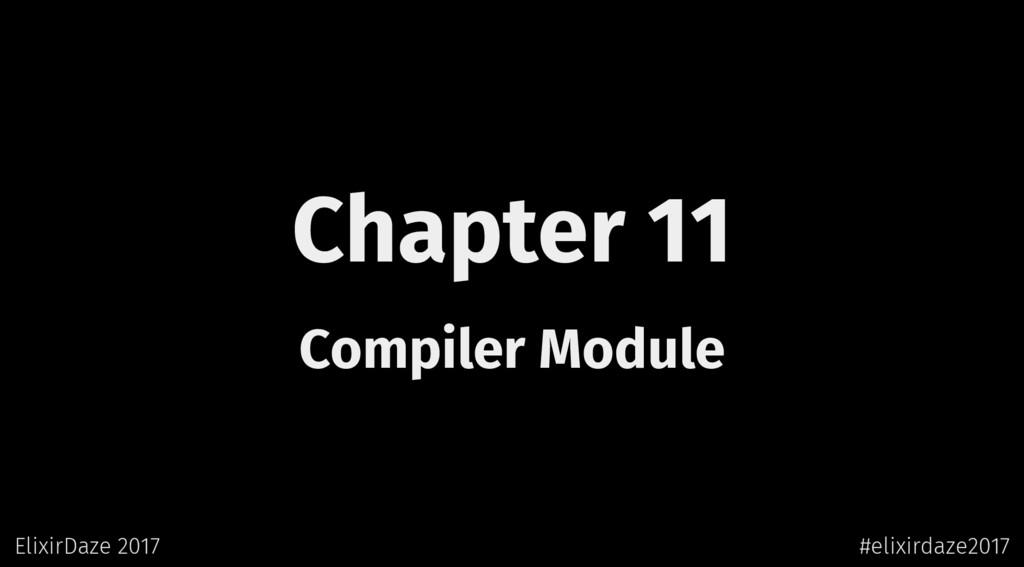 Chapter 11 Compiler Module ElixirDaze 2017 #eli...