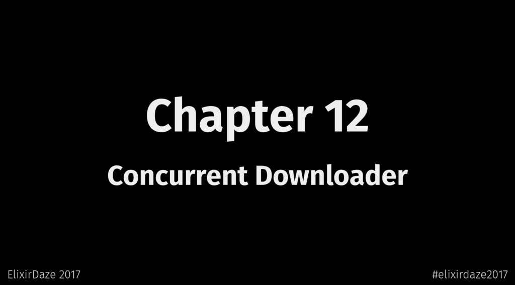 Chapter 12 Concurrent Downloader ElixirDaze 201...