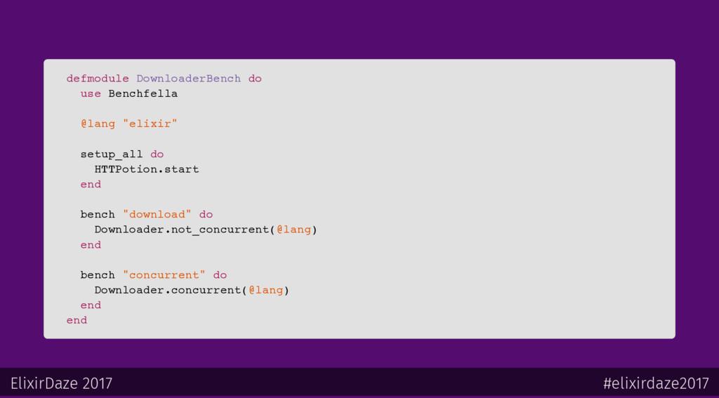 defmodule DownloaderBench do use Benchfella @la...