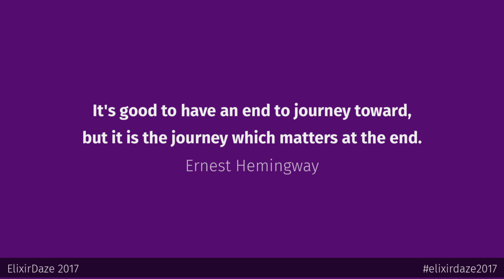 It's good to have an end to journey toward, but...
