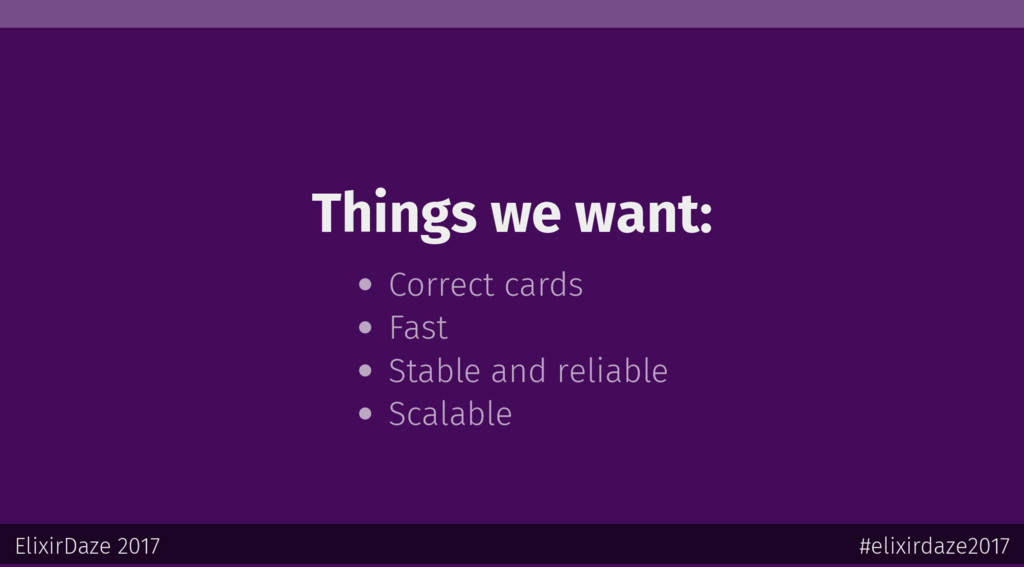Things we want: Correct cards Fast Stable and r...