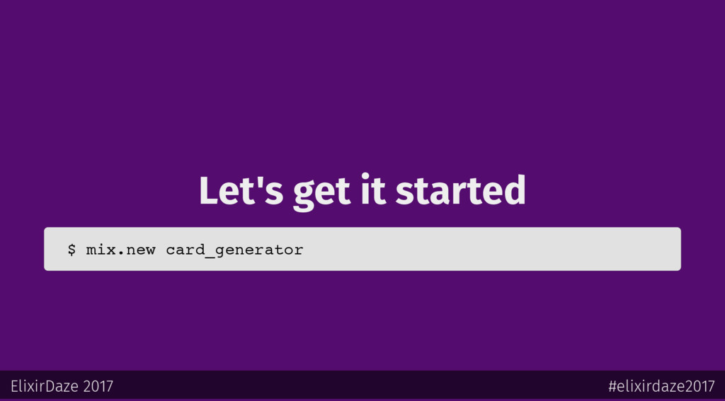 Let's get it started $ mix.new card_generator E...