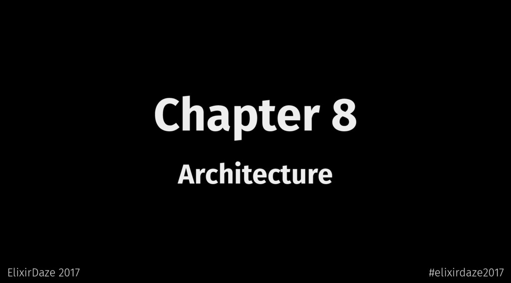 Chapter 8 Architecture ElixirDaze 2017 #elixird...