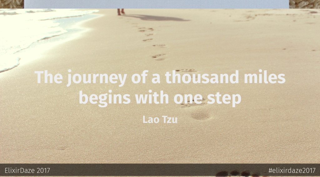 The journey of a thousand miles begins with one...